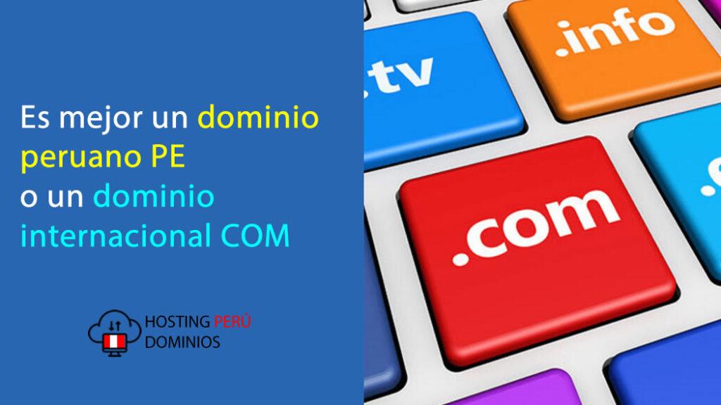 Es mejor un dominio peruano PE o un dominio internacional COM